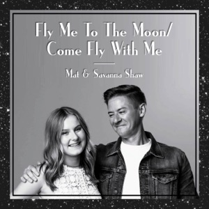 Mat and Savanna Shaw - Fly Me to the Moon / Come Fly with Me