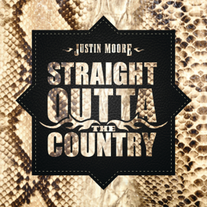 Straight Outta The Country - Justin Moore