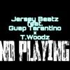 no-playing-feat-guap-tarantino-t-woodz-single