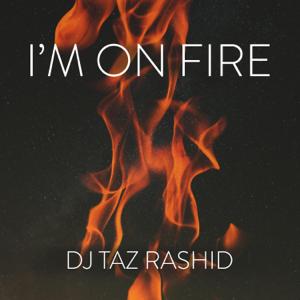 DJ Taz Rashid - I'm on Fire