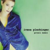 Ivana Plechinger - Sve Je K'o Prije