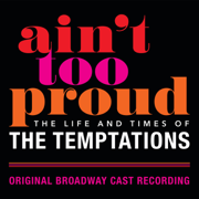 Ain't Too Proud: The Life and Times of The Temptations (Original Broadway Cast Recording) - Original Broadway Cast Of Aint Too Proud