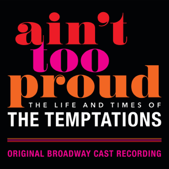 Aint Too Proud The Life And Times Of The Temptations Original Broadway Cast Recording Original Broadway Cast Of Aint Too Proud album songs, reviews, credits