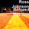 Ross Johnson - Before I Met You  artwork