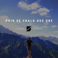 Saurabh Durgesh - Phir Se Chalo Uss Ore