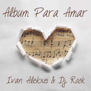 Ivan Alekxei & DJ R.O.C.K. - Album Para Amar