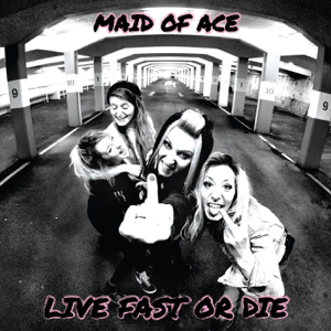 Maid of Ace - Live Fast or Die