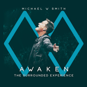 Awaken: The Surrounded Experience (Live) - Michael W. Smith - Michael W. Smith