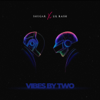Vibes By Two EP - Shugar & Lil Rash