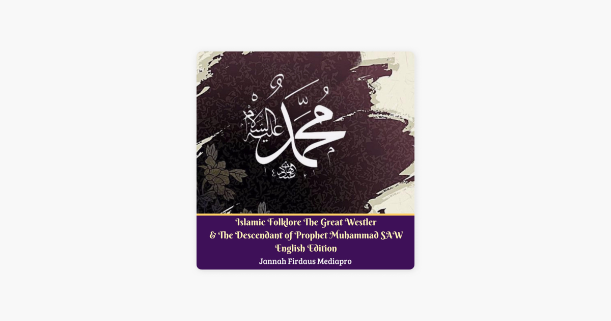 Islamic Folklore the Great Westler & the Descendant of Prophet Muhammad  SAW English Edition - Single by Jannah Firdaus Mediapro