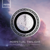 The Choral Scholars of University College Dublin & Desmond Earley - Perpetual Twilight  artwork