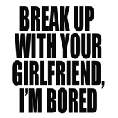 Break Up with Your Girlfriend, I'm Bored (Originally Performed by Ariana Grande) [Instrumental]