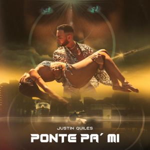 Justin Quiles - Ponte Pa' Mi