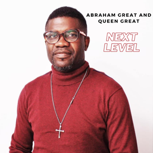 Abraham Great & Queen Great - Next Level feat. Mike Aremu