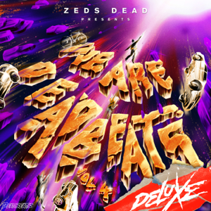 Zeds Dead - We Are Deadbeats, Vol. 4 (Deluxe)
