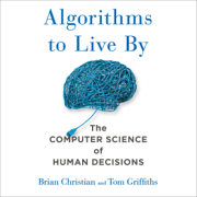 Algorithms to Live By: The Computer Science of Human Decisions (Unabridged)