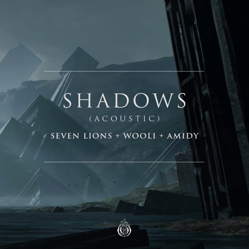 Shadows (Acoustic) - Single by Seven Lions & Wooli & AMIDY
