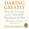 Daring Greatly: How the Courage to Be Vulnerable Transforms the Way We Live, Love, Parent, and Lead (Unabridged) - Brené Brown
