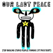 Our Lady Peace - Stop Making Stupid People Famous (feat. Pussy Riot)