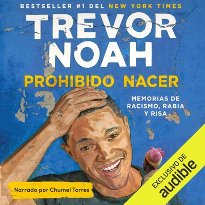 Prohibido nacer [Born a Crime]: Memorias de racismo, rabia y risa [Memories of Racism, Rage and Laughter] (Unabridged)