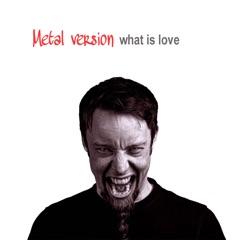 What Is Love (Metal Version) [feat. Priscila Serrano]