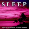 Sleep: Relaxing Piano Music For Deep Sleep, Stress Relief and Sleeping Music - Sleep Music, Deep Sleep Music Experience & Deep Sleep Music Collective