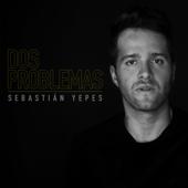 Dos Problemas - Sebastian Yepes