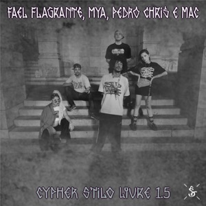 Fael Flagrante, Pedro Chris, Mac & MYA - Cypher Stilo Livre 1.5