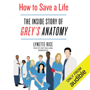 How to Save a Life: The Inside Story of Grey's Anatomy (Unabridged)