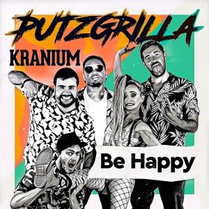 Putzgrilla & Kranium - Be Happy