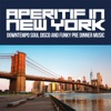 Aperitif in New York (Downtempo Soul Disco and Funky Pre Dinner Music)