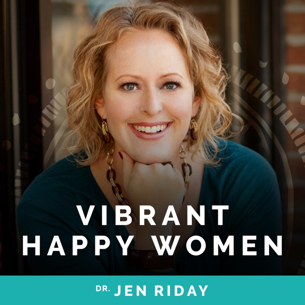 Vibrant Happy Women By Dr Jen Riday On Apple Podcasts