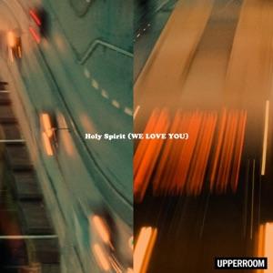 UPPERROOM - Holy Spirit (We Love You) [feat. Joel Figueroa]