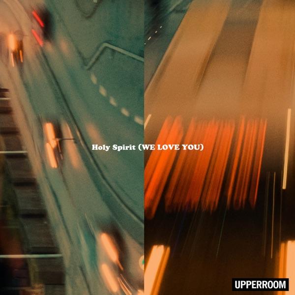 UPPERROOM - Holy Spirit (We Love You) [feat. Joel Figueroa] - EP