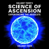 Valiant Thor - Valiant Thor's Science of Ascension: Experiencing the Absolute: The Reality of the Sphere-Beings (Unabridged) artwork