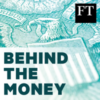 Behind The Money with the Financial Times podcast