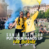 Put Your Hands Up för Sverige (feat. Anis Don Demina) - Samir & Viktor