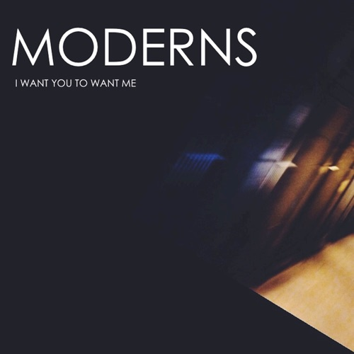 MODERNS - I Want You To Want Me