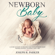 Joseph R. Parker - Newborn Baby: A Guide on How to Prepare for Your Newborn Baby. Proper Feeding, Sleeping, and Care (Unabridged)
