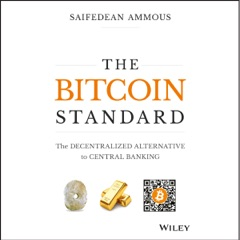 The Bitcoin Standard: The Decentralized Alternative to Central Banking (Unabridged)