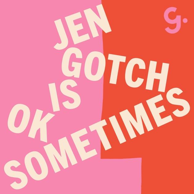 jen gotch is ok sometimes podcast