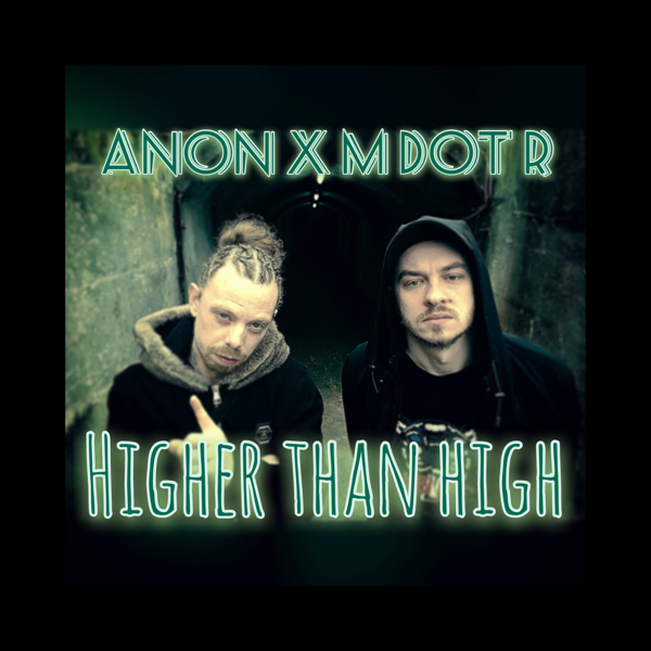 Higher Than High Feat M Dot R Single By Anon The Artist On