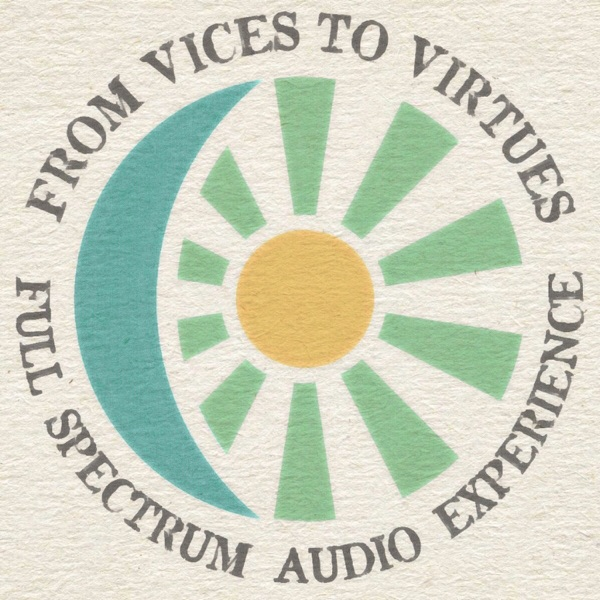 From Vices To Virtues: Full Spectrum Audio Experience