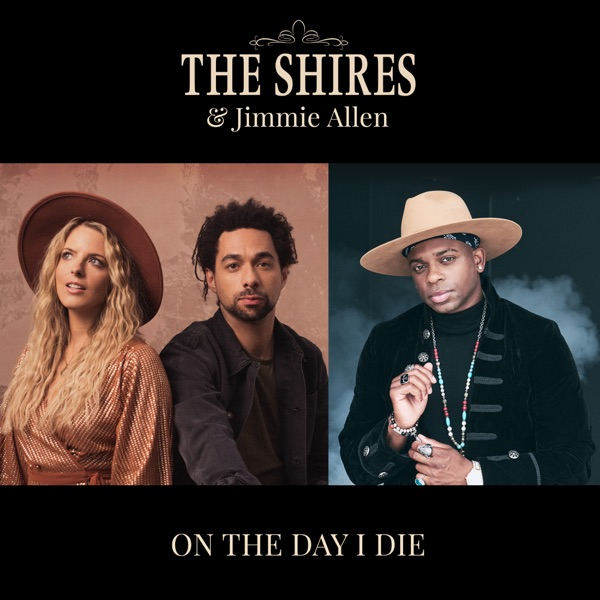 The Shires, Jimmie Allen - On The Day I Die (Feat. Jimmie Allen)