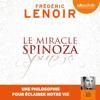 Le Miracle Spinoza: Une philosophie pour éclairer notre vie - Frédéric Lenoir