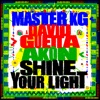 Shine Your Light (feat. Akon) by Master KG & David Guetta