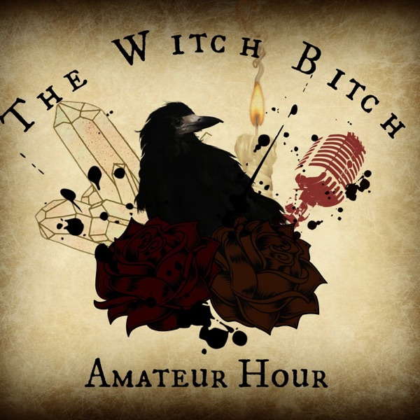 The Witch Bitch Amateur Hour – Podcast – Podtail