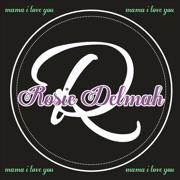 Mama I Love You - Rosie Delmah - Rosie Delmah