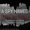 Roland Philipps - A Spy Named Orphan: The Enigma of Donald Maclean (Unabridged) artwork