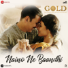 Naino Ne Baandhi From Gold - Arko & Yasser Desai mp3